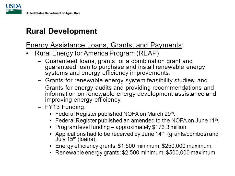 Energy Assistance Loans, Grants, and Payments: Rural Energy for America Program (REAP) –Guaranteed loans, grants, or a combination grant and guaranteed loan to purchase and install renewable energy systems and energy efficiency improvements.