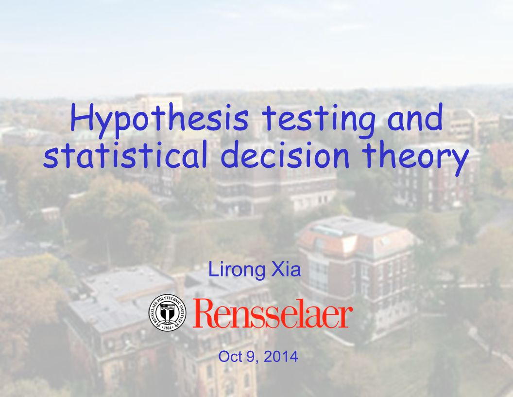 Oct 9, 2014 Lirong Xia Hypothesis testing and statistical decision theory