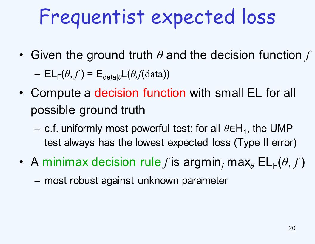 Given the ground truth θ and the decision function f –EL F ( θ, f ) = E data| θ L( θ,f ( data )) Compute a decision function with small EL for all possible ground truth –c.f.