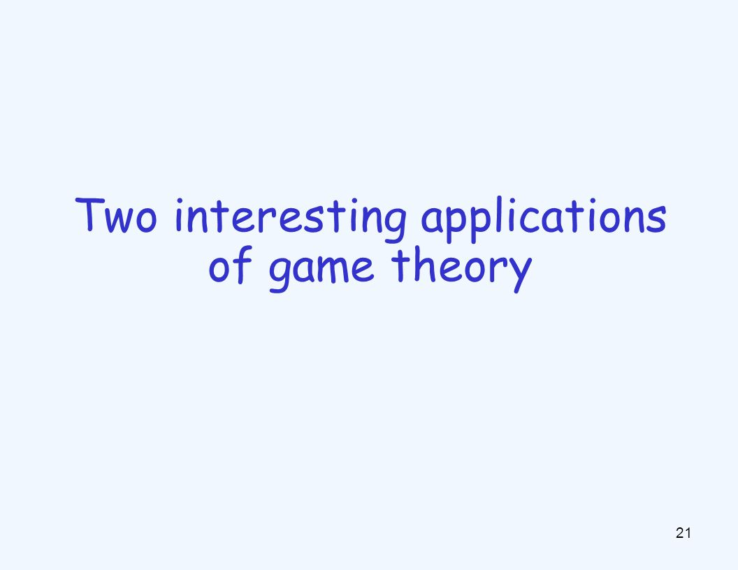 21 Two interesting applications of game theory