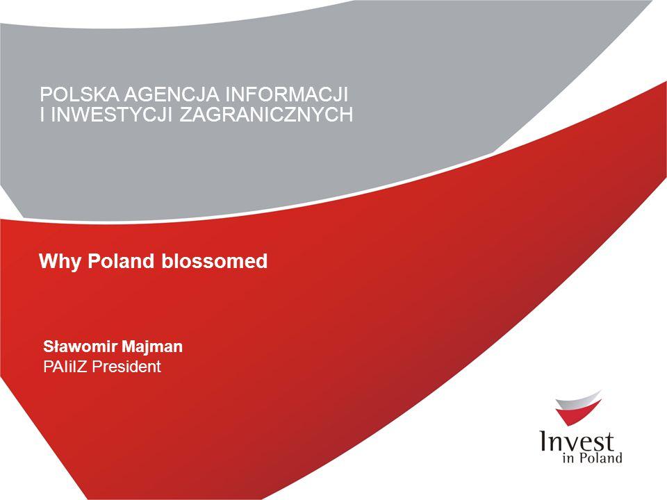 POLSKA AGENCJA INFORMACJI I INWESTYCJI ZAGRANICZNYCH Sławomir Majman PAIiIZ President Why Poland blossomed