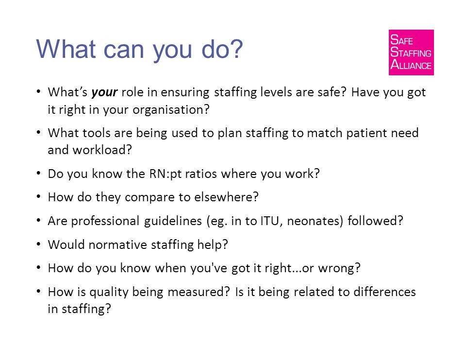 What can you do. What's your role in ensuring staffing levels are safe.