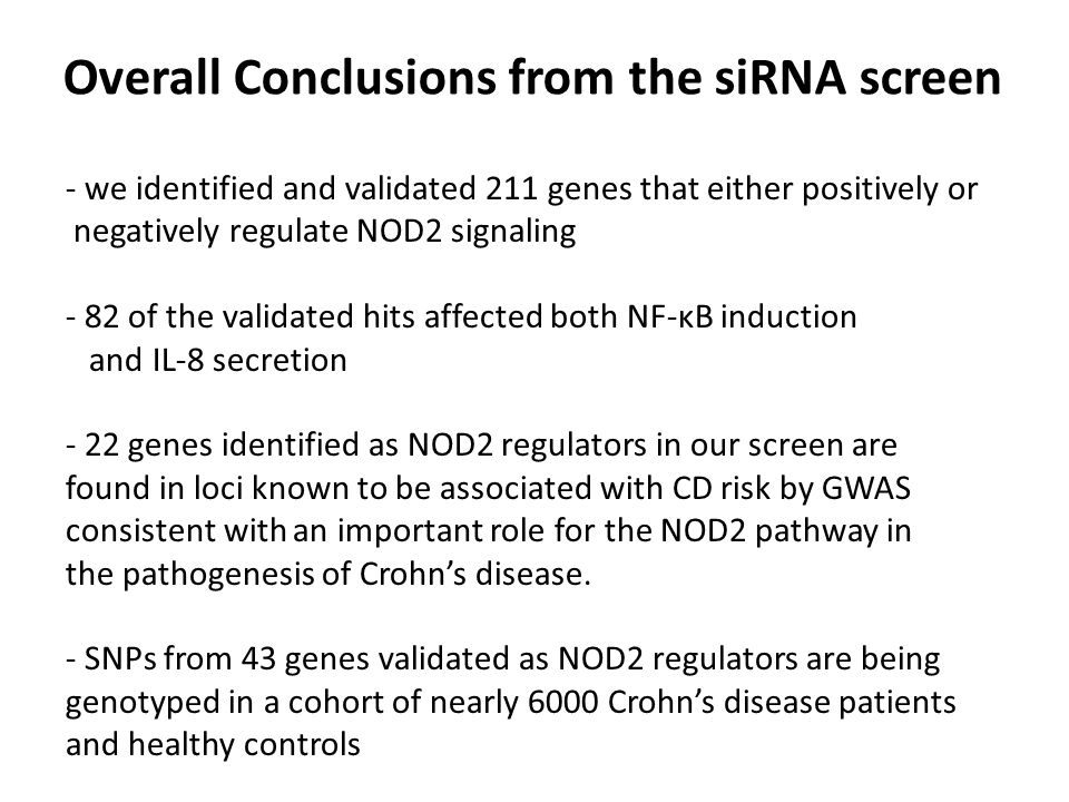 Overall Conclusions from the siRNA screen - we identified and validated 211 genes that either positively or negatively regulate NOD2 signaling - 82 of