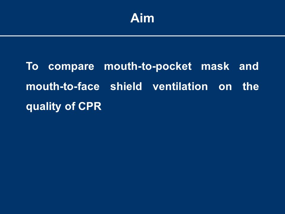Aim To compare mouth-to-pocket mask and mouth-to-face shield ventilation on the quality of CPR