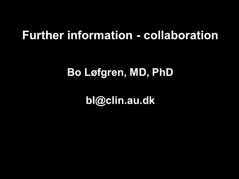 Further information - collaboration Bo Løfgren, MD, PhD bl@clin.au.dk