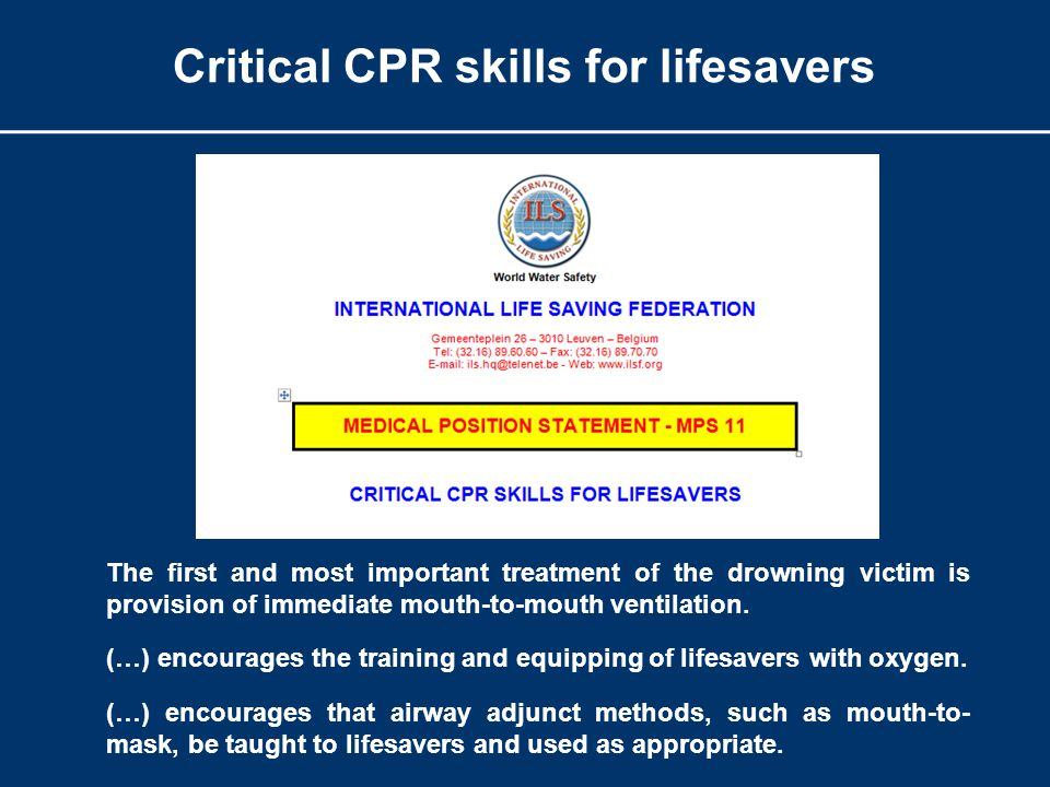 Critical CPR skills for lifesavers The first and most important treatment of the drowning victim is provision of immediate mouth-to-mouth ventilation.