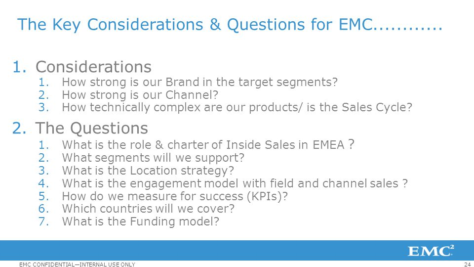 24EMC CONFIDENTIAL—INTERNAL USE ONLY The Key Considerations & Questions for EMC............