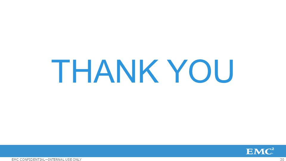 30EMC CONFIDENTIAL—INTERNAL USE ONLY THANK YOU
