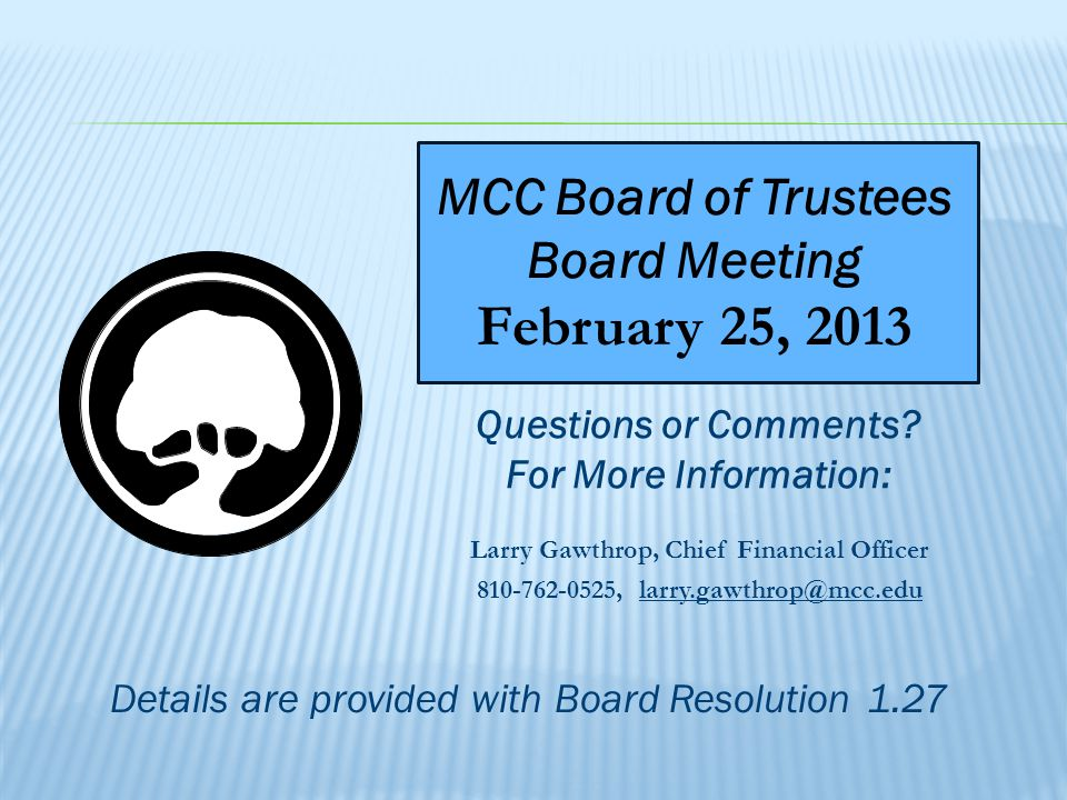 MCC Board of Trustees Board Meeting February 25, 2013 Questions or Comments.
