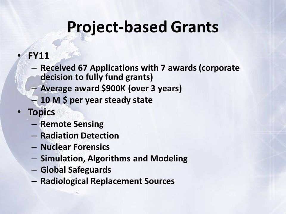 Project-Based Grants FY12/13 – Upcoming solicitation – FOA Announcement Pending FY-12 Appropriation – Capping grants at $750,000 – Four months from FOA to selection Eligibility restrictions – Four-year degree granting institutions – U.S.
