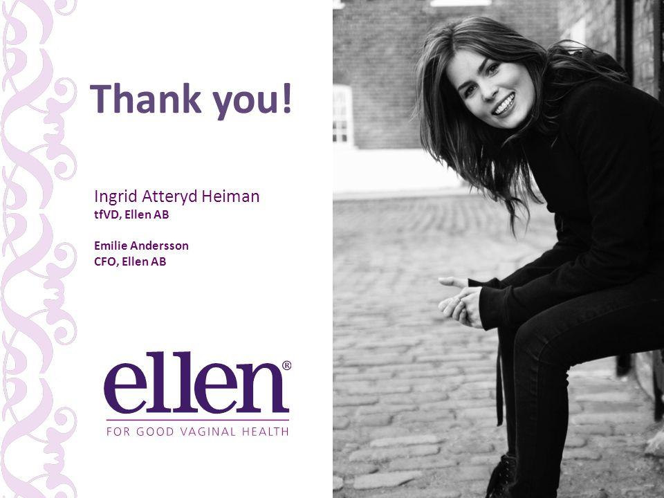 Thank you! Ingrid Atteryd Heiman tfVD, Ellen AB Emilie Andersson CFO, Ellen AB