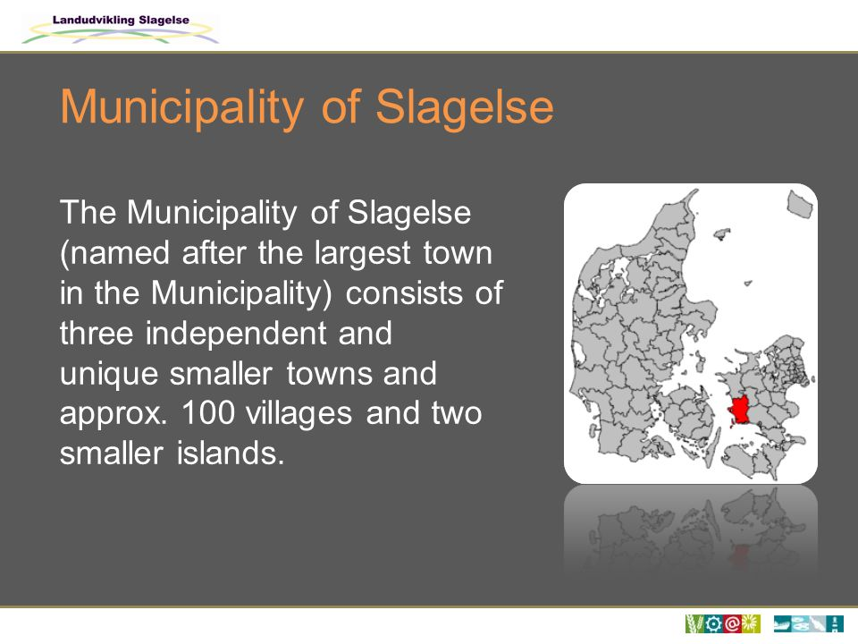 Municipality of Slagelse The Municipality of Slagelse (named after the largest town in the Municipality) consists of three independent and unique smaller towns and approx.