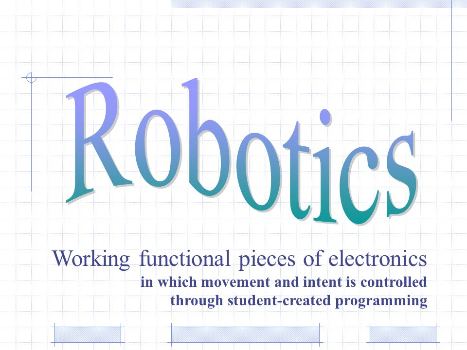 Working functional pieces of electronics in which movement and intent is controlled through student-created programming