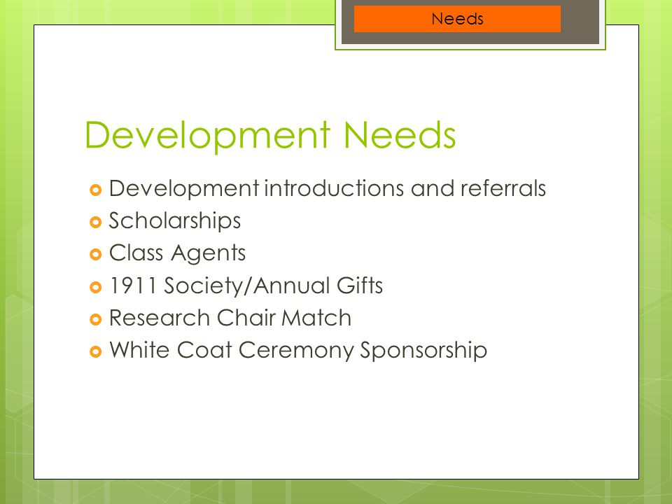 Development Needs  Development introductions and referrals  Scholarships  Class Agents  1911 Society/Annual Gifts  Research Chair Match  White C