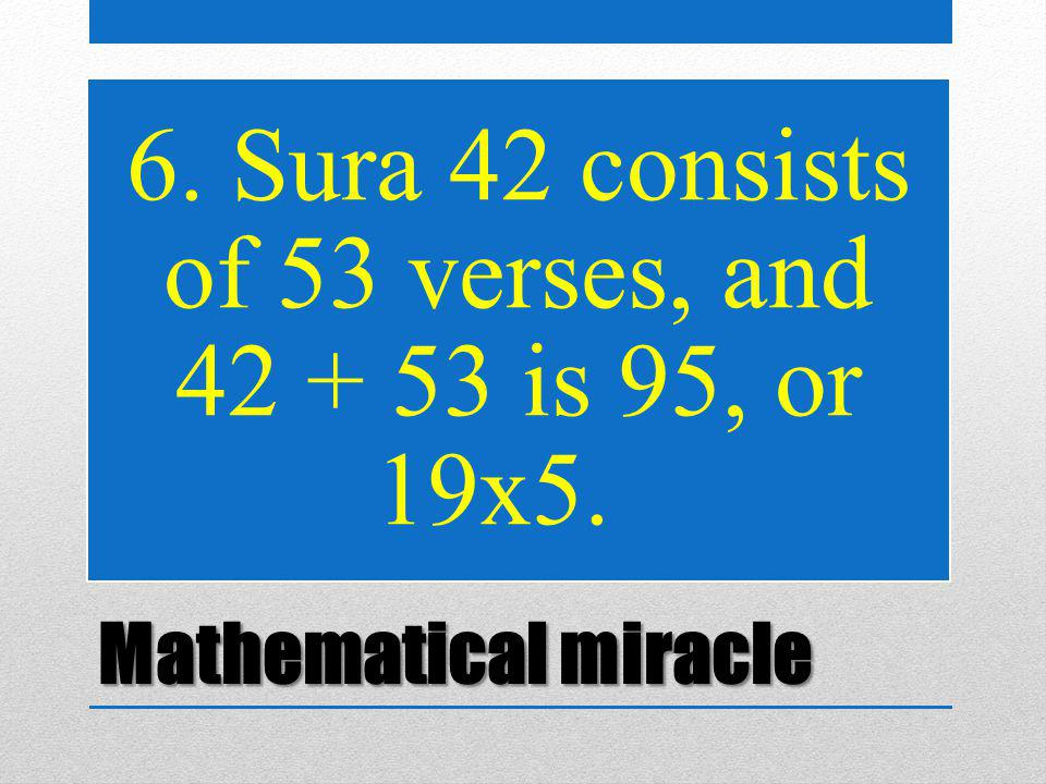 Mathematical miracle 6. Sura 42 consists of 53 verses, and 42 + 53 is 95, or 19x5.