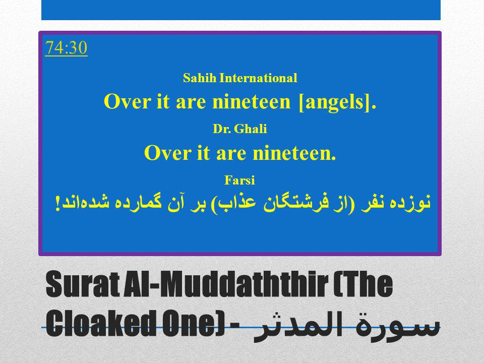 Surat Al-Muddaththir (The Cloaked One) - سورة المدثر Sahih International Over it are nineteen [angels].