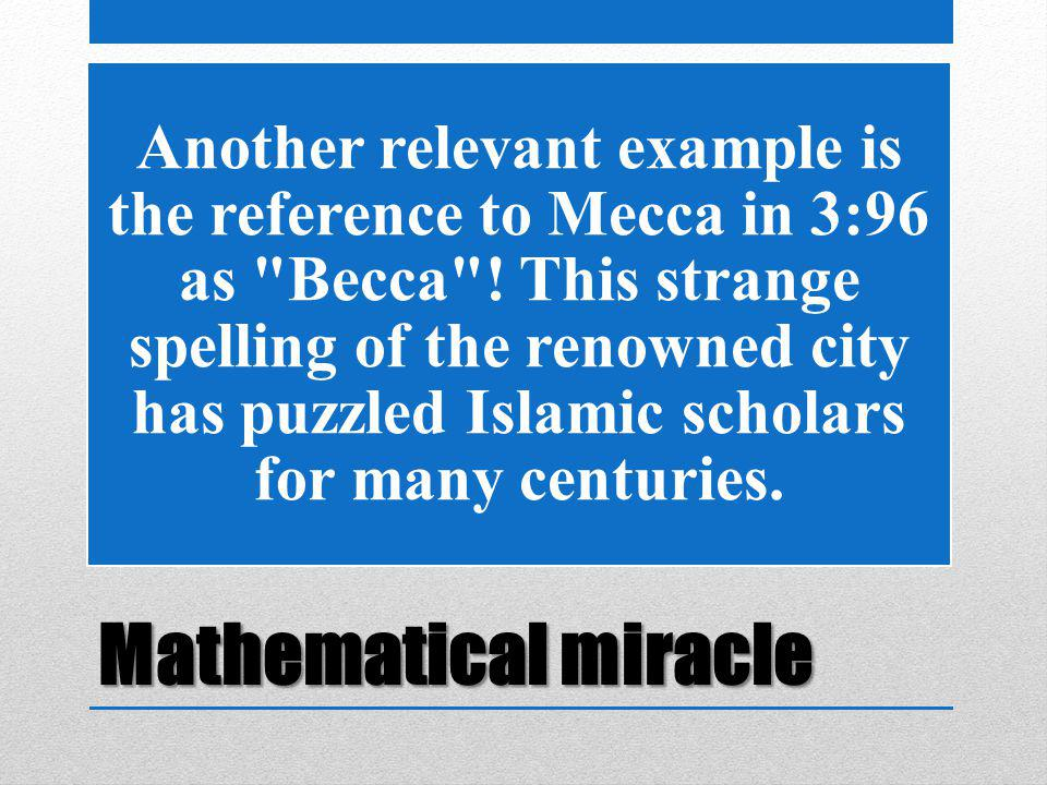 Mathematical miracle Another relevant example is the reference to Mecca in 3:96 as Becca .