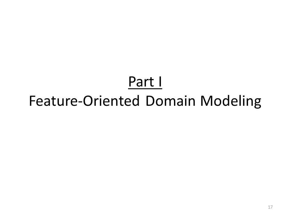 Part I Feature-Oriented Domain Modeling 17