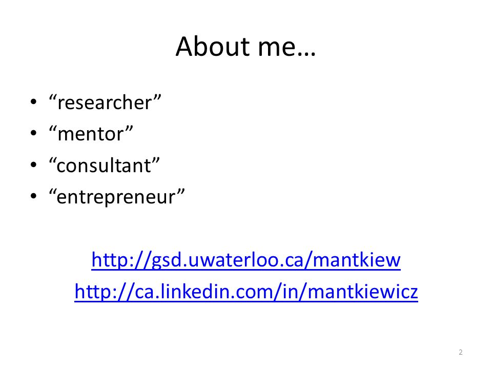 About me… researcher mentor consultant entrepreneur http://gsd.uwaterloo.ca/mantkiew http://ca.linkedin.com/in/mantkiewicz 2