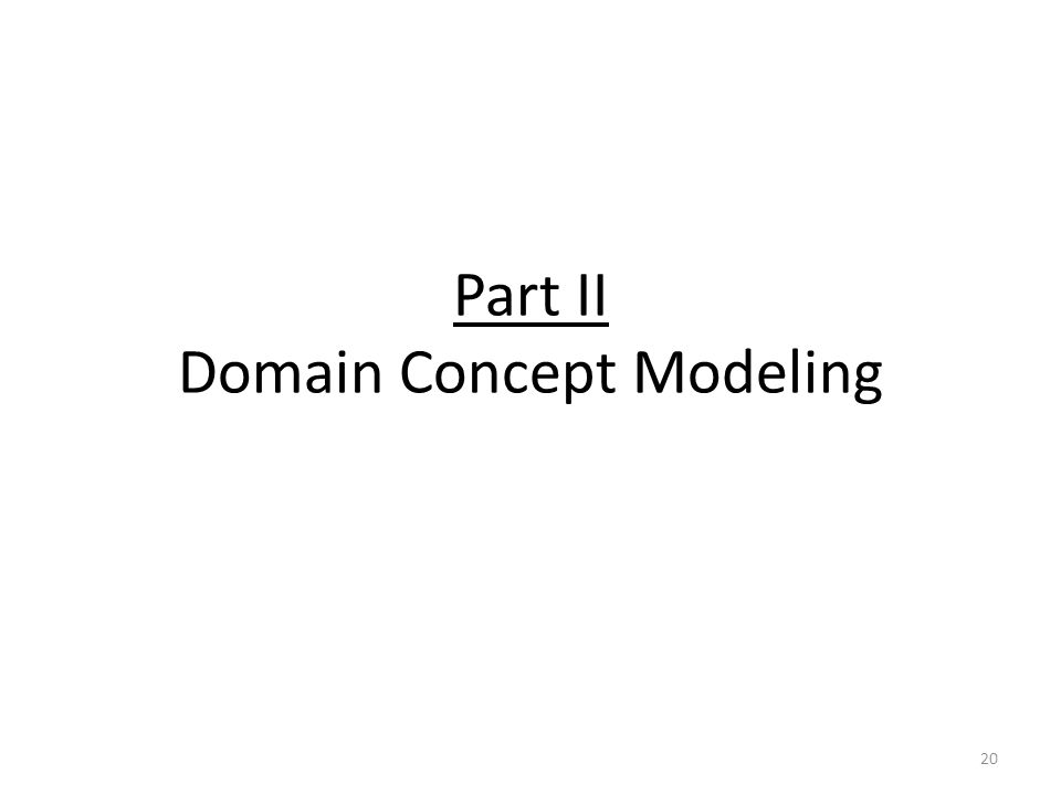 Part II Domain Concept Modeling 20