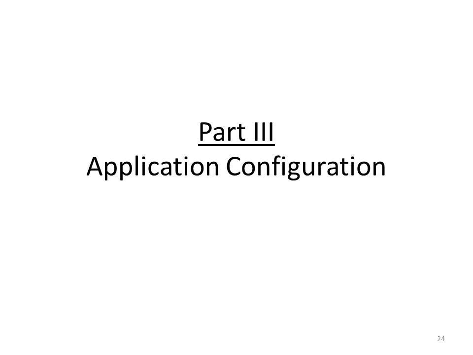Part III Application Configuration 24