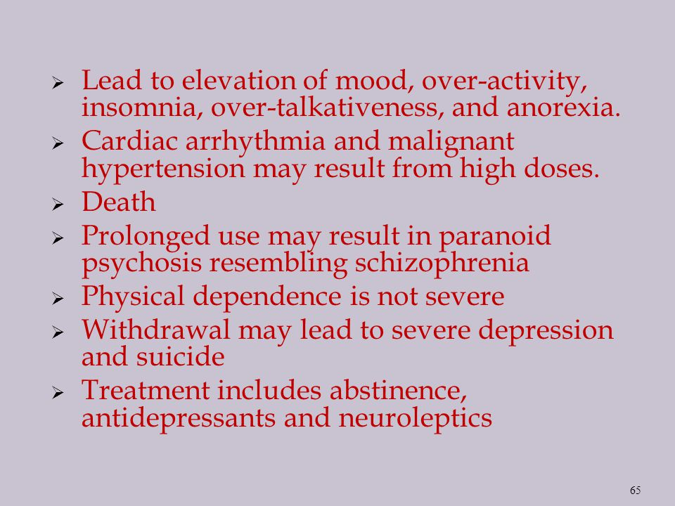 Lead to elevation of mood, over-activity, insomnia, over-talkativeness, and anorexia.
