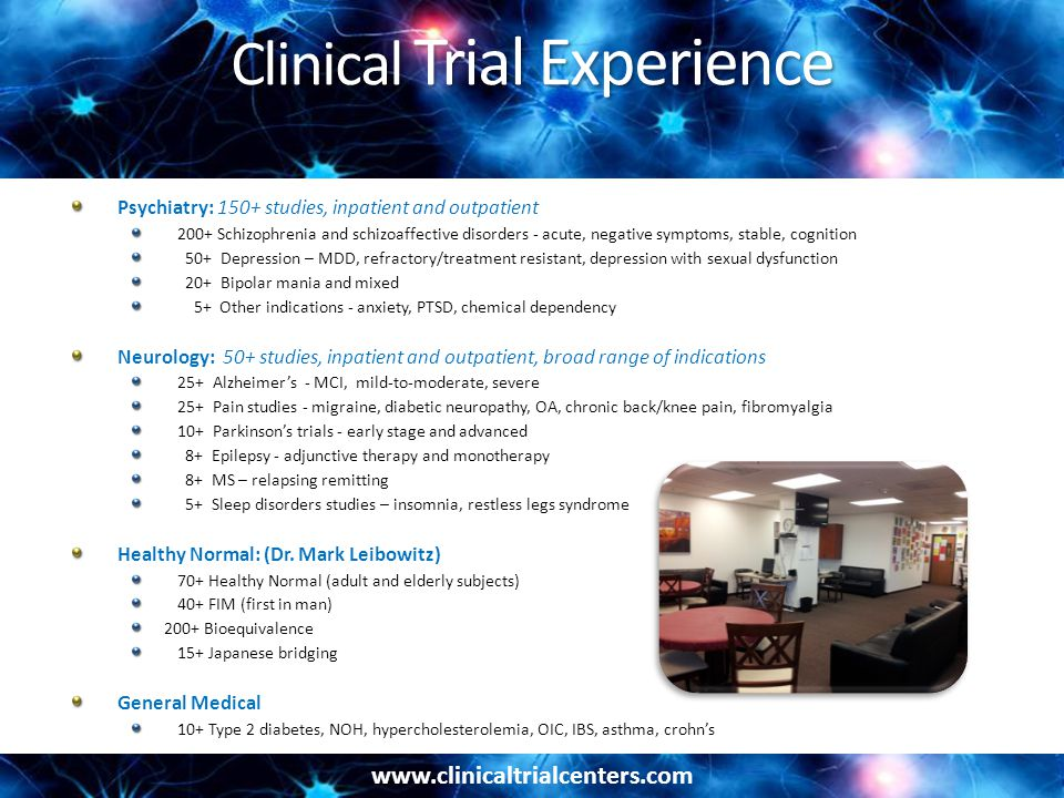 www.clinicaltrialcenters.com Clinical Trial Experience Psychiatry: 150+ studies, inpatient and outpatient 200+ Schizophrenia and schizoaffective disor
