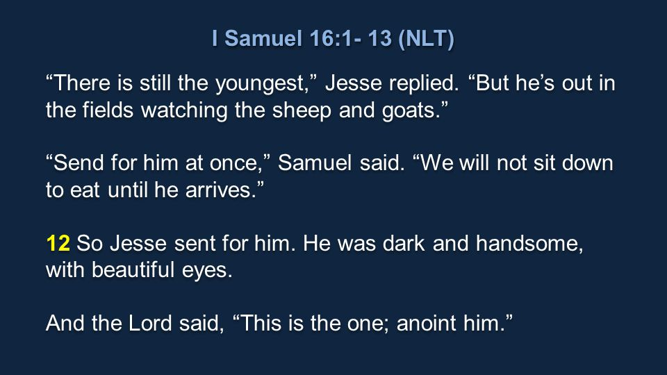 I Samuel 16:1- 13 (NLT) There is still the youngest, Jesse replied.