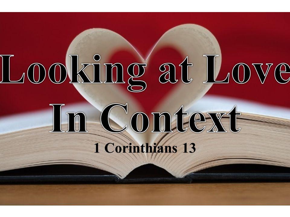 Context of 1 Corinthians 13 Immediate context: Spiritual Gifts (1 Cor.