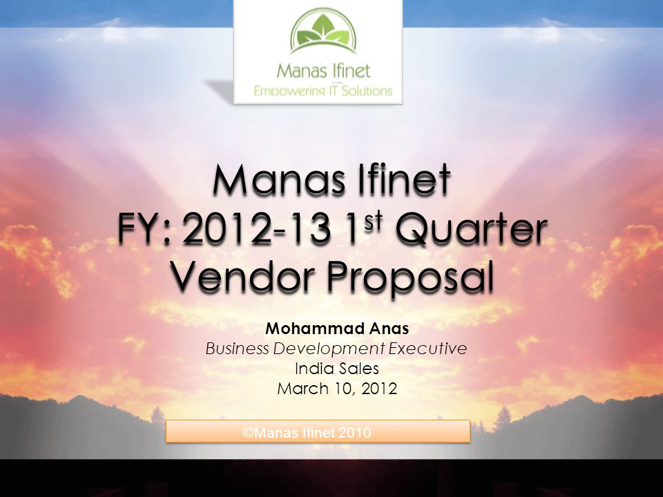 Adventure Works: The ultimate source for outdoor equipment Manas Ifinet FY: 2012-13 1 st Quarter Vendor Proposal Mohammad Anas Business Development Executive India Sales March 10, 2012 ©Manas Ifinet 2010