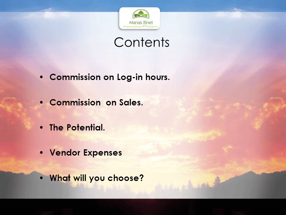 Commission on Log-in hours Log-in hours commission is applicable for 8 hrs daily log-in per agent for 6 days a week.