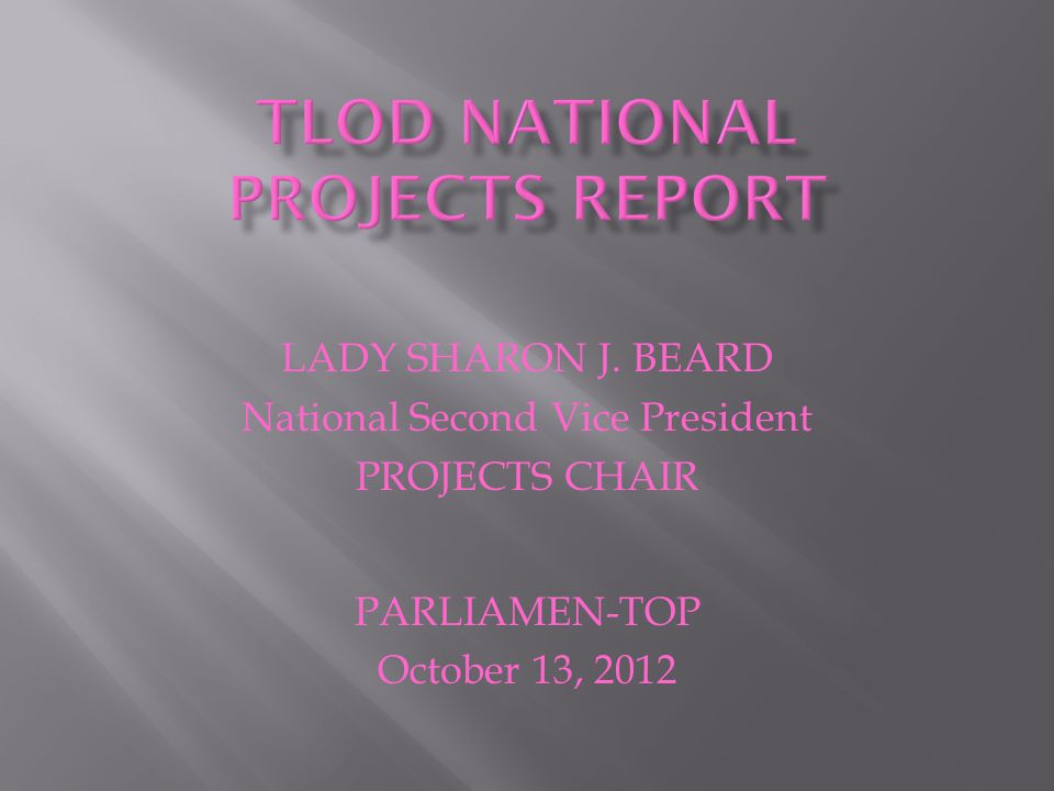 LADY SHARON J. BEARD National Second Vice President PROJECTS CHAIR PARLIAMEN-TOP October 13, 2012