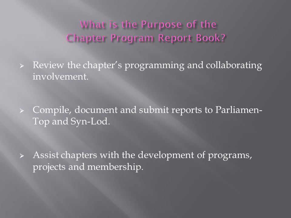  Review the chapter's programming and collaborating involvement.  Compile, document and submit reports to Parliamen- Top and Syn-Lod.  Assist chapt