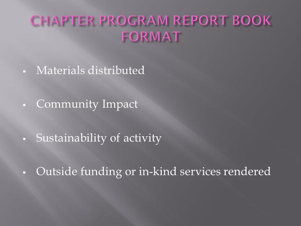  Materials distributed  Community Impact  Sustainability of activity  Outside funding or in-kind services rendered