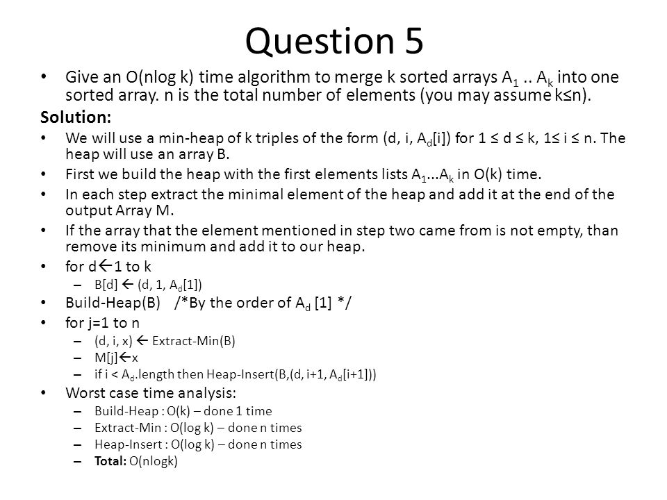 Question 5 Give an O(nlog k) time algorithm to merge k sorted arrays A 1..