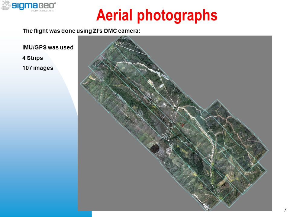 Aerial photographs IMU/GPS was used 7 The flight was done using ZI's DMC camera: 4 Strips 107 images
