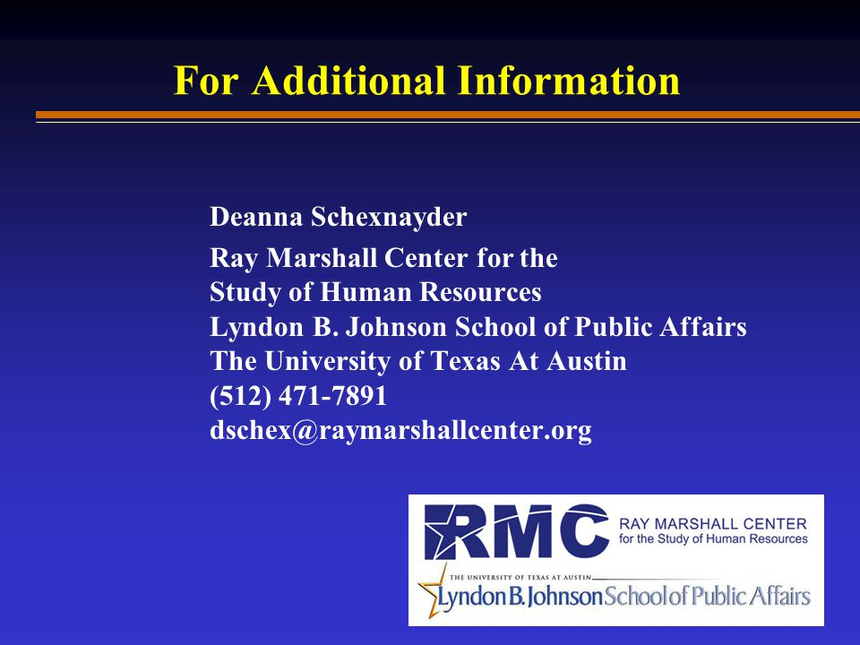 For Additional Information Deanna Schexnayder Ray Marshall Center for the Study of Human Resources Lyndon B.