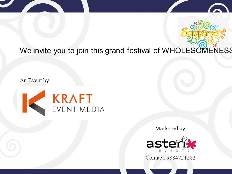 We invite you to join this grand festival of WHOLESOMENESS.
