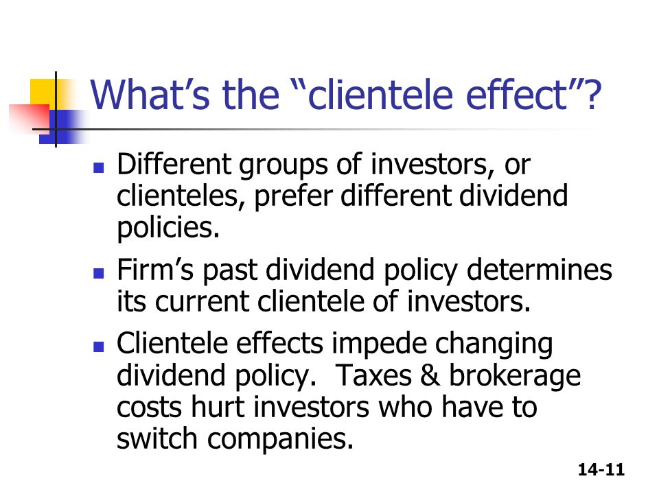 """14-11 What's the """"clientele effect""""? Different groups of investors, or clienteles, prefer different dividend policies. Firm's past dividend policy det"""