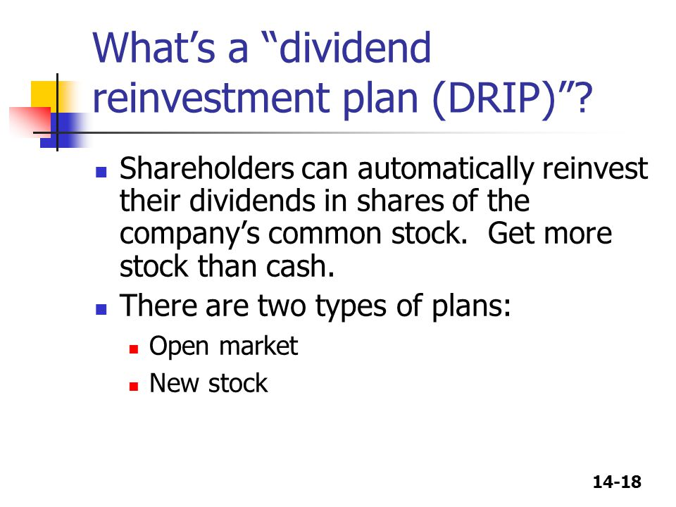 """14-18 What's a """"dividend reinvestment plan (DRIP)""""? Shareholders can automatically reinvest their dividends in shares of the company's common stock. G"""