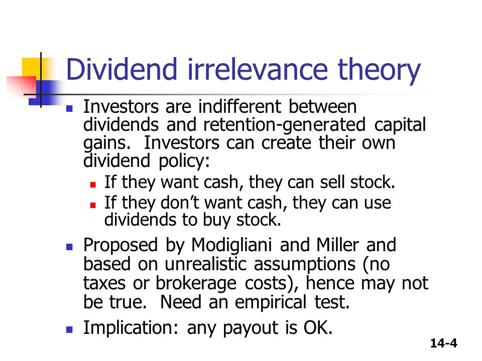 14-5 Bird-in-the-hand theory Investors think dividends are less risky than potential future capital gains, hence they like dividends.