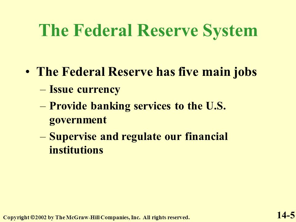 The Federal Reserve System The Federal Reserve has five main jobs –Issue currency –Provide banking services to the U.S.