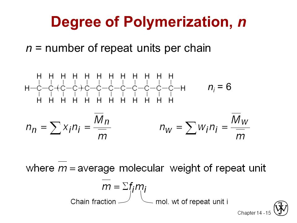 Chapter 14 - 15 Degree of Polymerization, n n = number of repeat units per chain n i = 6 mol. wt of repeat unit iChain fraction