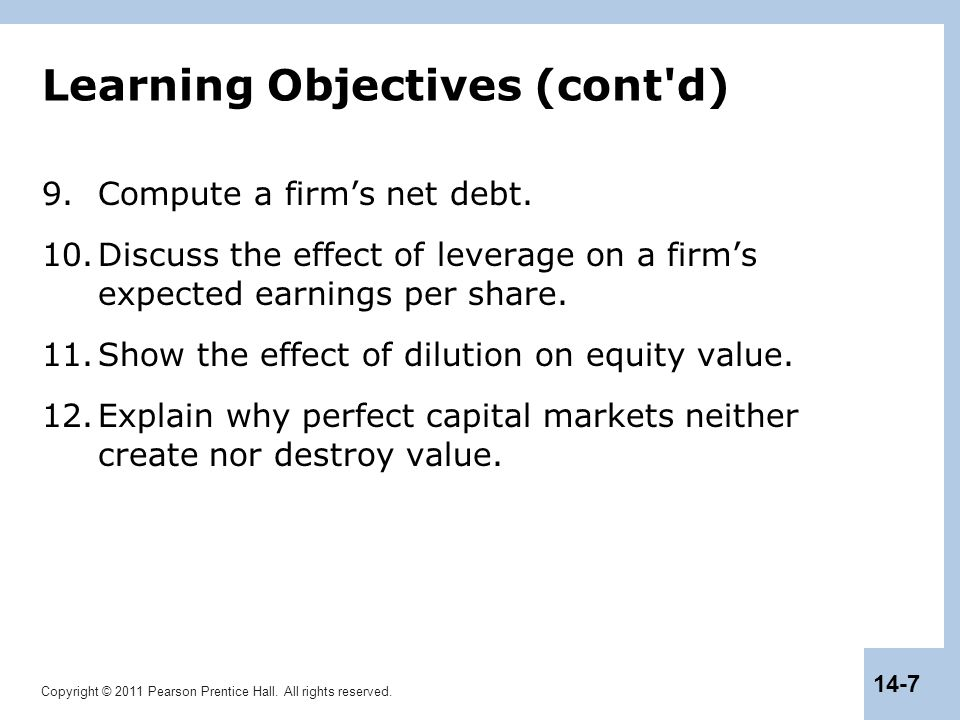 Copyright © 2011 Pearson Prentice Hall. All rights reserved. 14-7 Learning Objectives (cont'd) 9.Compute a firm's net debt. 10.Discuss the effect of l