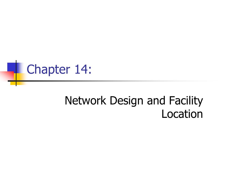Chapter 14: Network Design and Facility Location