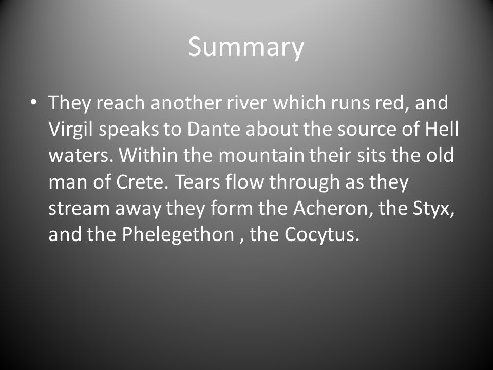 Summary They reach another river which runs red, and Virgil speaks to Dante about the source of Hell waters.