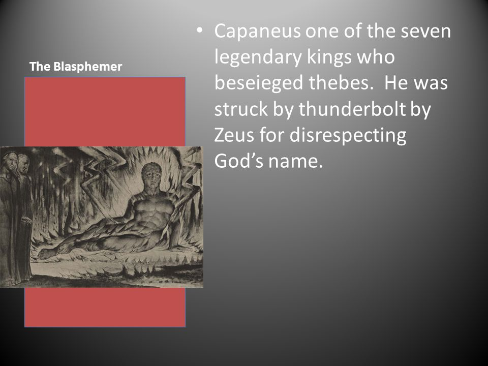 The Blasphemer Capaneus one of the seven legendary kings who beseieged thebes.