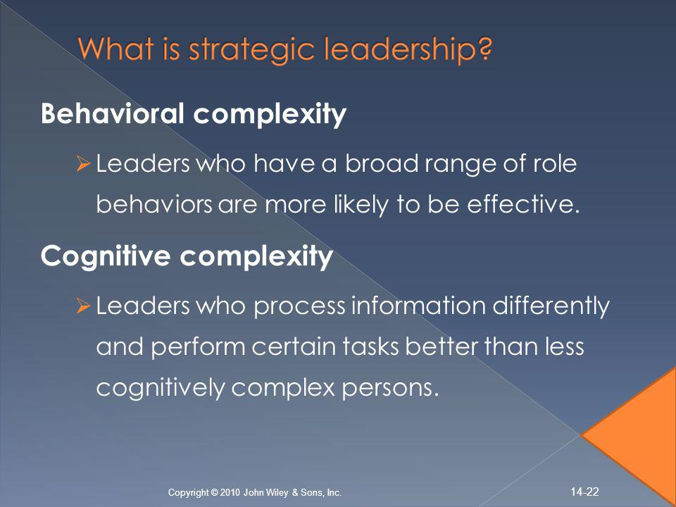 Behavioral complexity  Leaders who have a broad range of role behaviors are more likely to be effective.