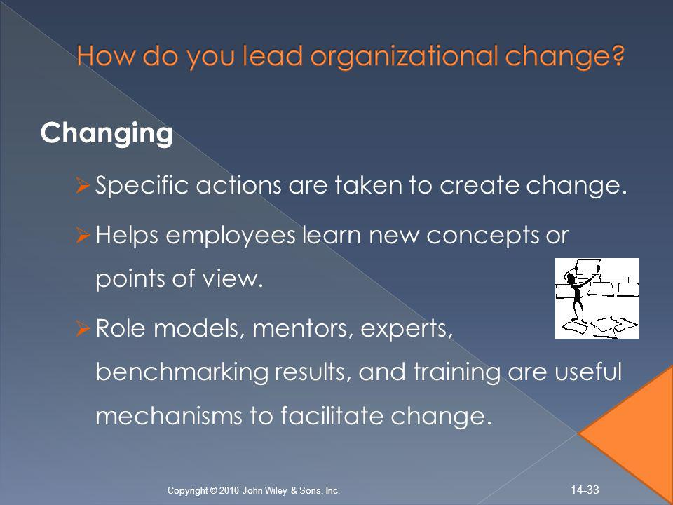 Changing  Specific actions are taken to create change.