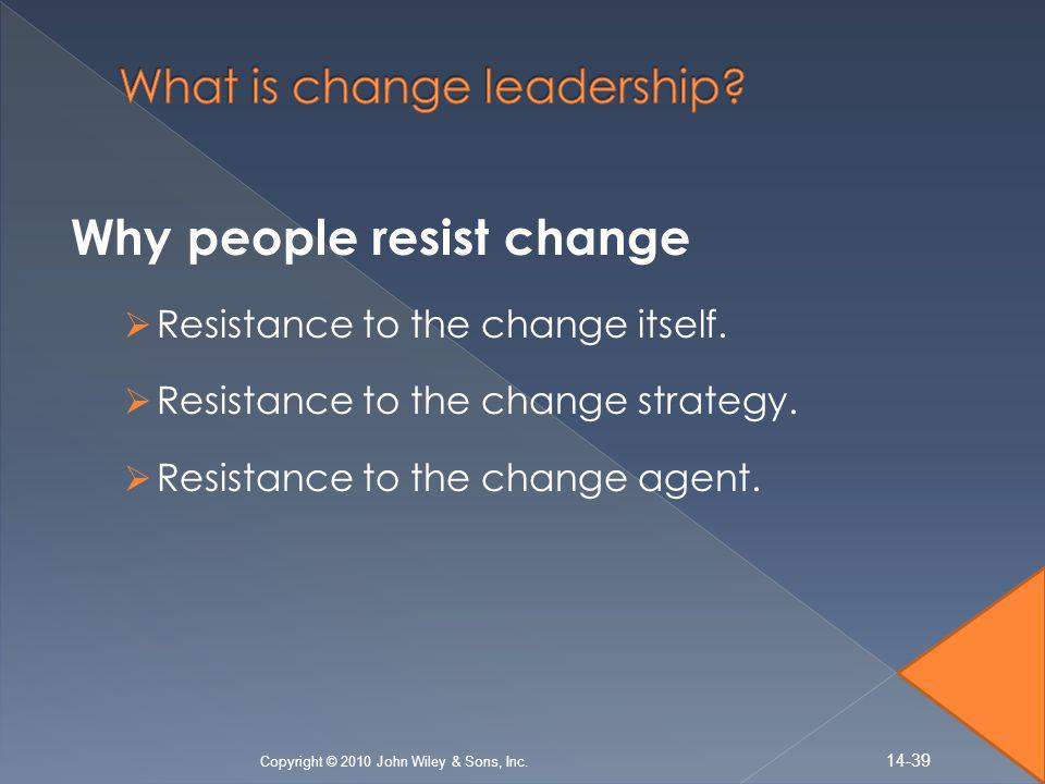 Why people resist change  Resistance to the change itself.